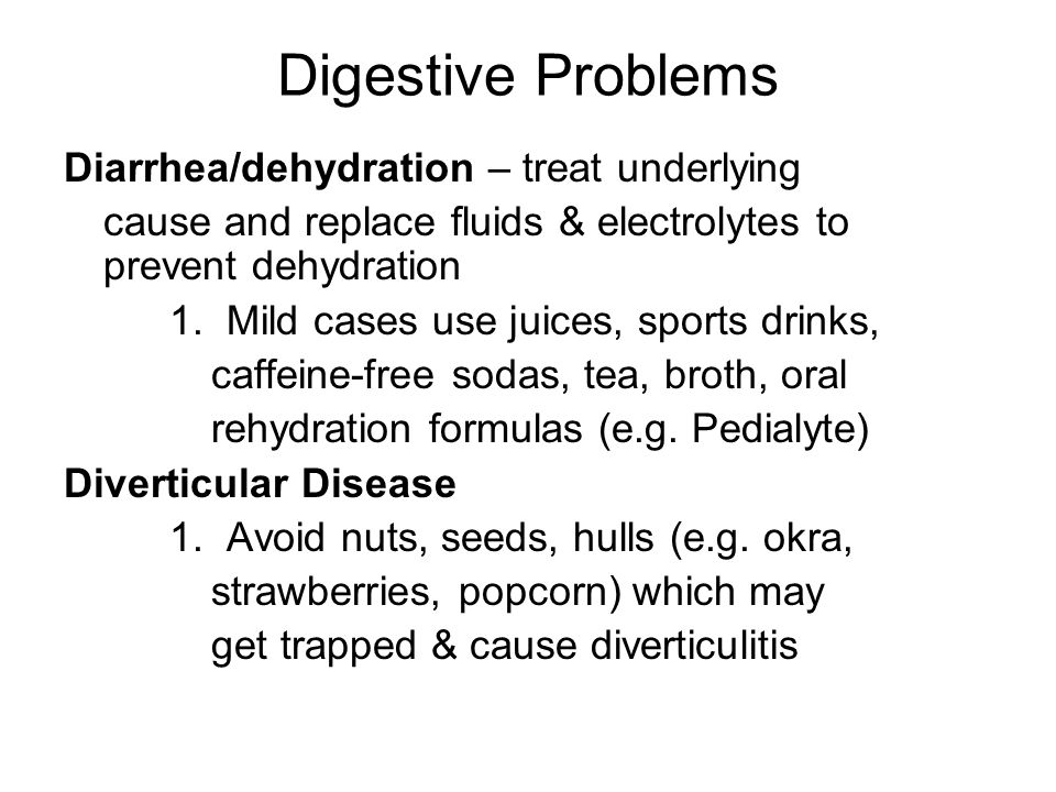 Digestive Problems Diarrhea/dehydration – treat underlying cause and replace fluids & electrolytes to prevent dehydration 1.
