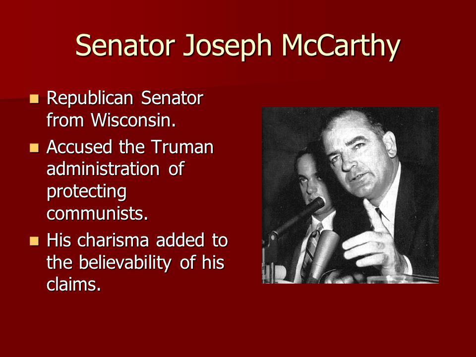 Senator Joseph McCarthy Republican Senator from Wisconsin.