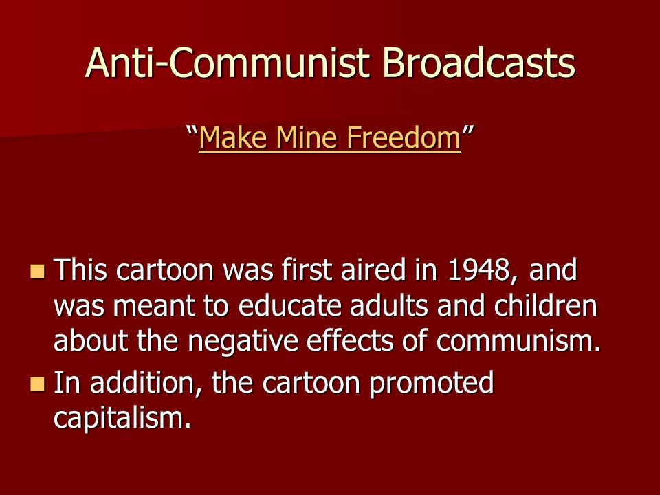 "Anti-Communist Broadcasts ""Make Mine Freedom"" Make Mine FreedomMake Mine Freedom This cartoon was first aired in 1948, and was meant to educate adults"