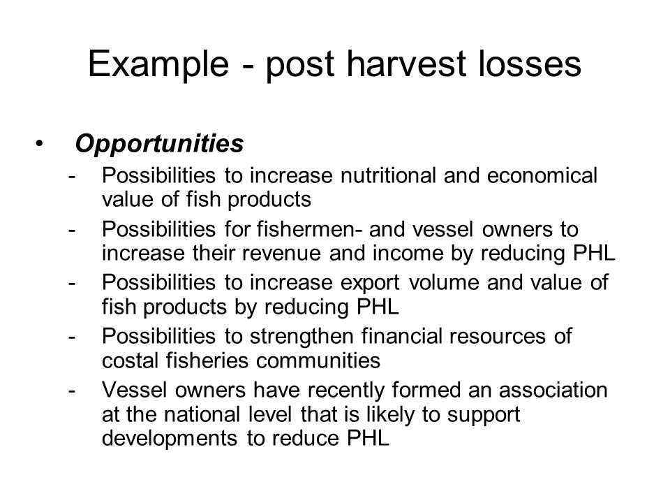 Opportunities -Possibilities to increase nutritional and economical value of fish products -Possibilities for fishermen- and vessel owners to increase