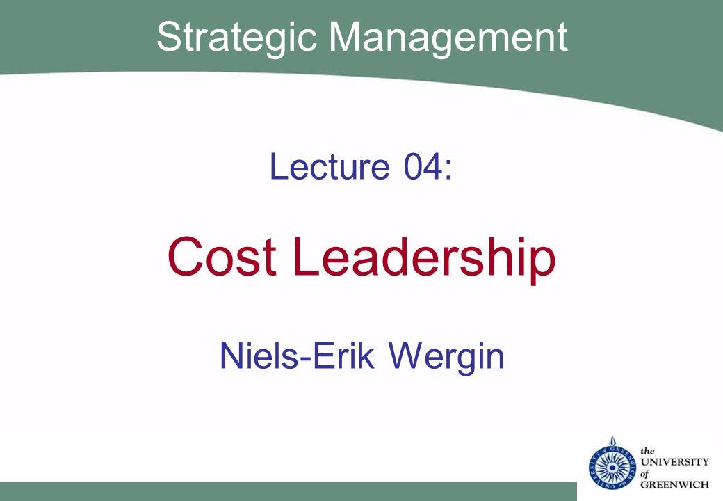 Lecture 04: Cost Leadership Niels-Erik Wergin Strategic Management