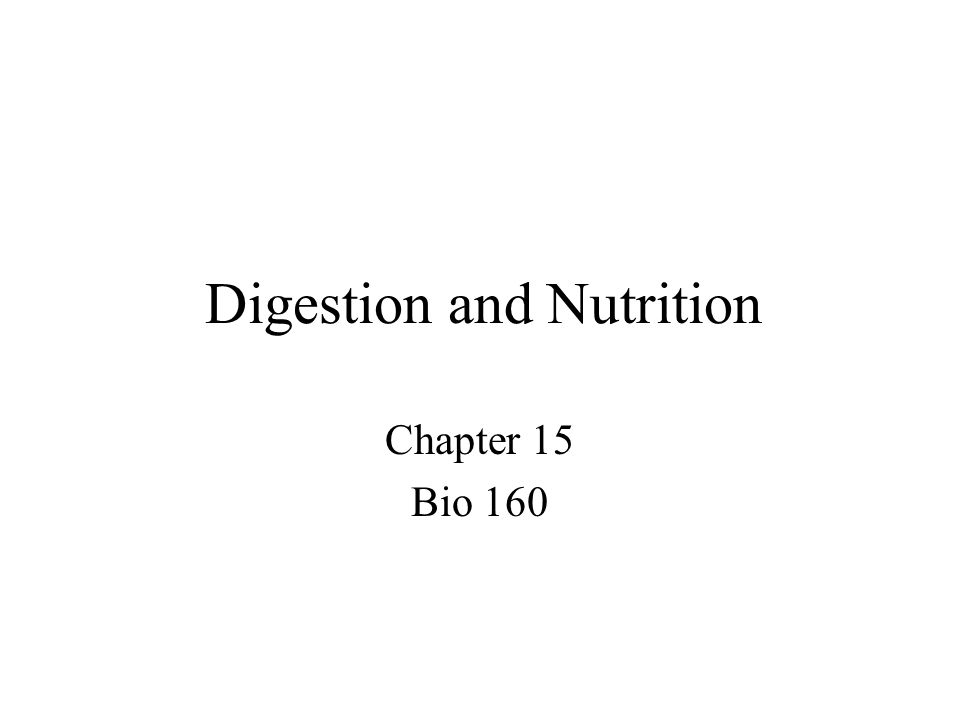 Digestion and Nutrition Chapter 15 Bio 160