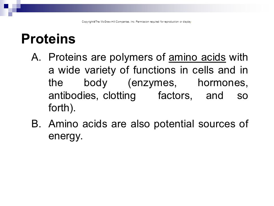 Proteins A.Proteins are polymers of amino acids with a wide variety of functions in cells and in the body (enzymes, hormones, antibodies, clotting fac