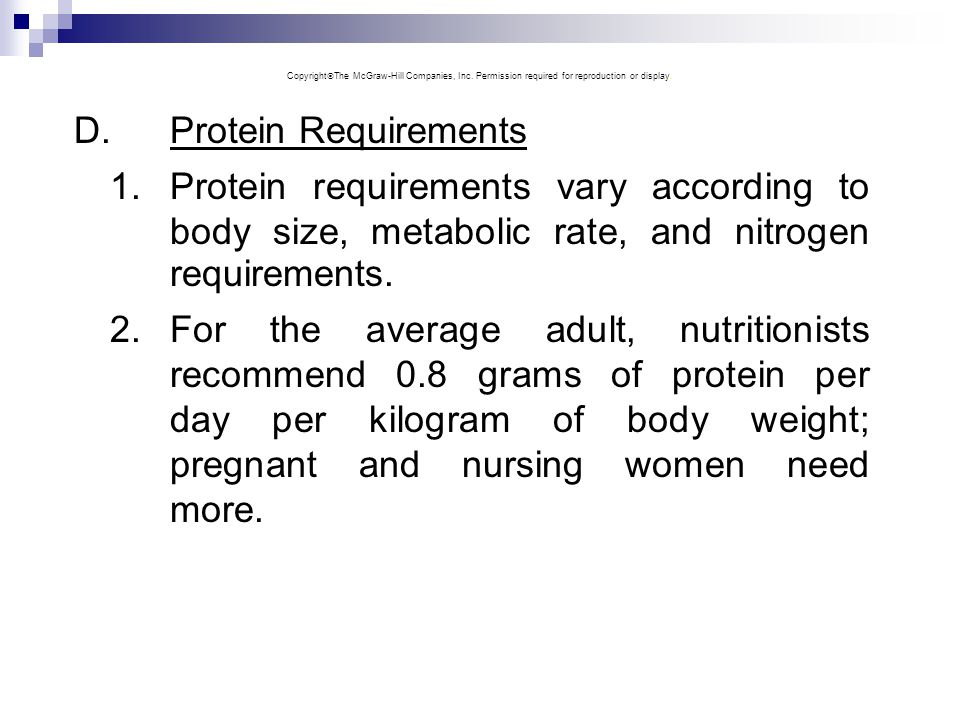D.Protein Requirements 1.Protein requirements vary according to body size, metabolic rate, and nitrogen requirements. 2.For the average adult, nutriti
