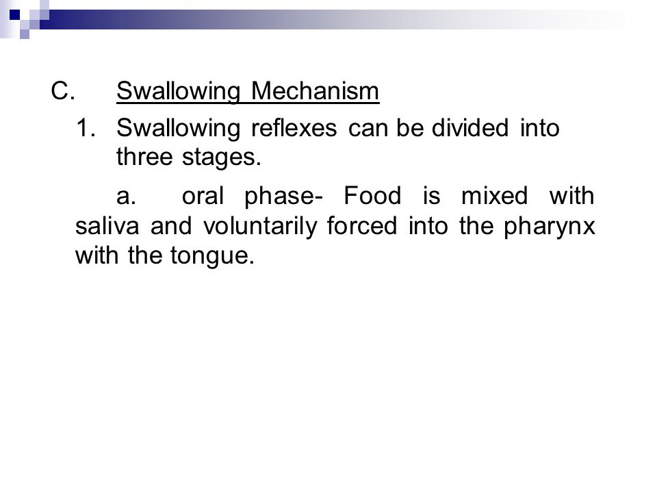 C.Swallowing Mechanism 1.Swallowing reflexes can be divided into three stages. a.oral phase- Food is mixed with saliva and voluntarily forced into the