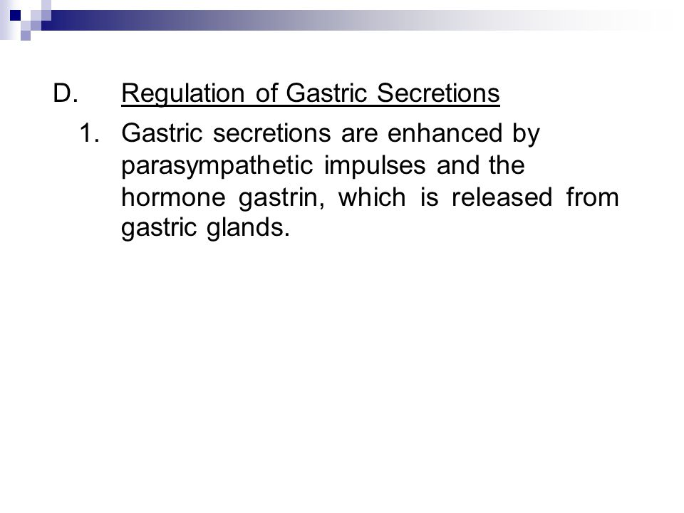 D.Regulation of Gastric Secretions 1.Gastric secretions are enhanced by parasympathetic impulses and the hormone gastrin, which is released from gastr