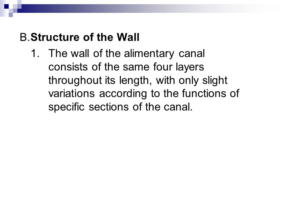 B.Structure of the Wall 1.The wall of the alimentary canal consists of the same four layers throughout its length, with only slight variations accordi