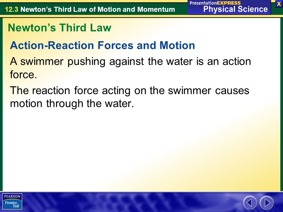 12.3 Newton's Third Law of Motion and Momentum Action-Reaction Forces and Motion A swimmer pushing against the water is an action force.