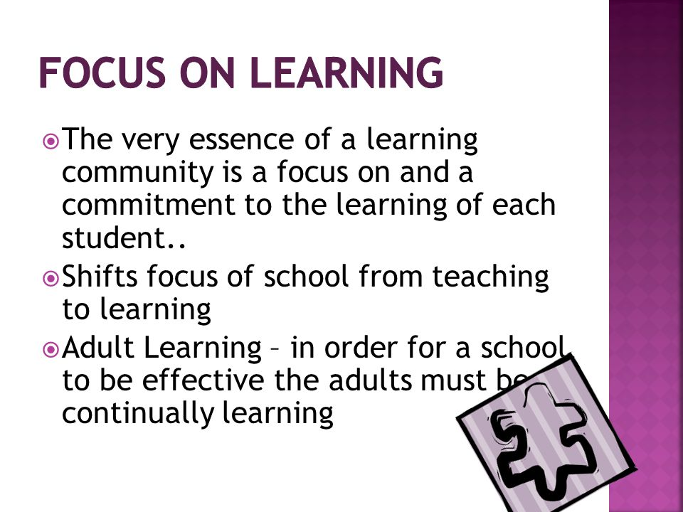 The very essence of a learning community is a focus on and a commitment to the learning of each student..