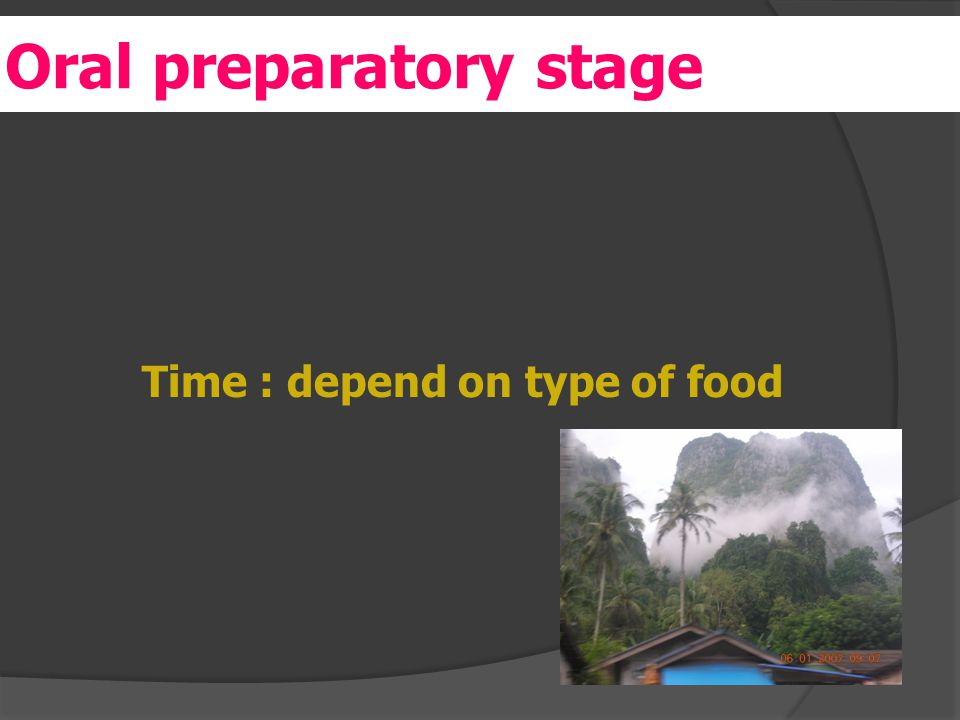 er Time : depend on type of food Oral preparatory stage