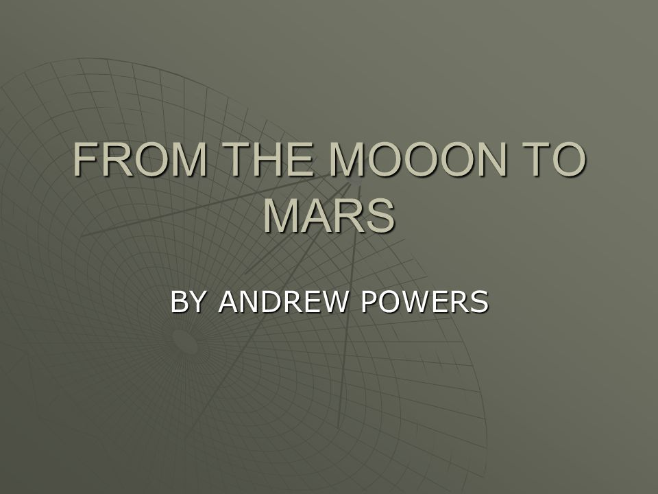 FROM THE MOOON TO MARS BY ANDREW POWERS