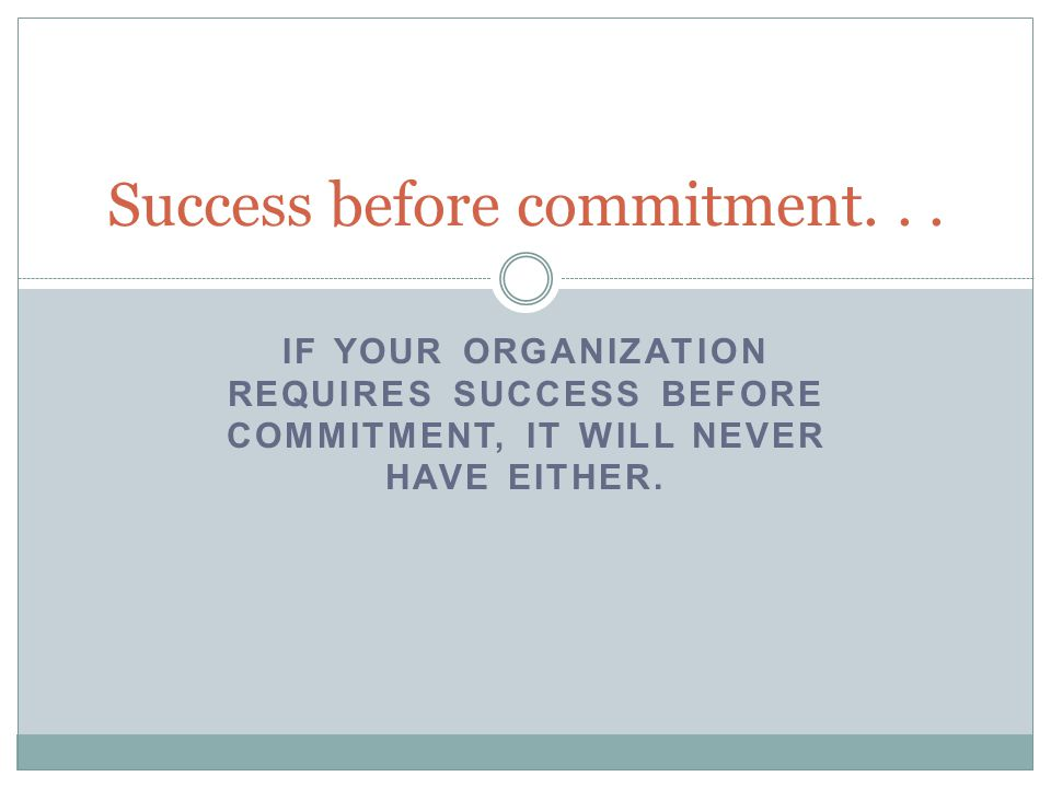 Success before commitment...