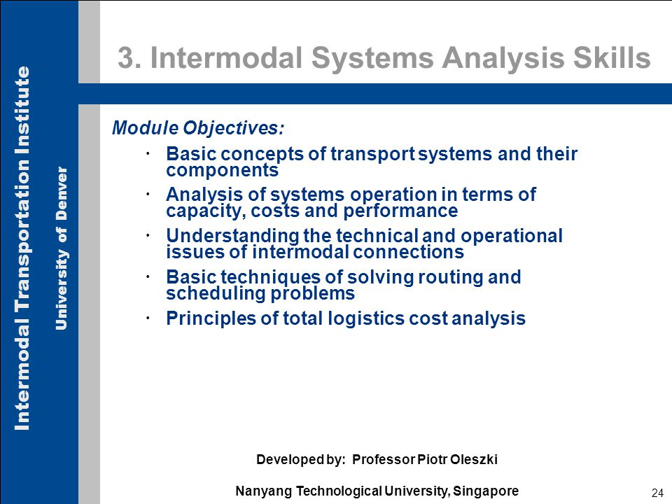 Intermodal Transportation Institute University of Denver 24 3. Intermodal Systems Analysis Skills Module Objectives:  Basic concepts of transport sys