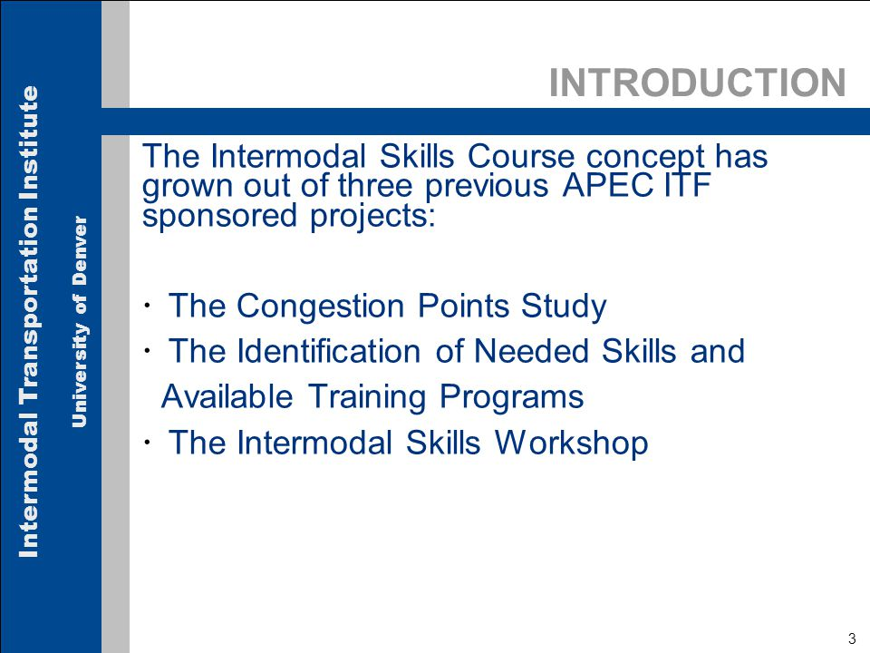 Intermodal Transportation Institute University of Denver 3 INTRODUCTION The Intermodal Skills Course concept has grown out of three previous APEC ITF
