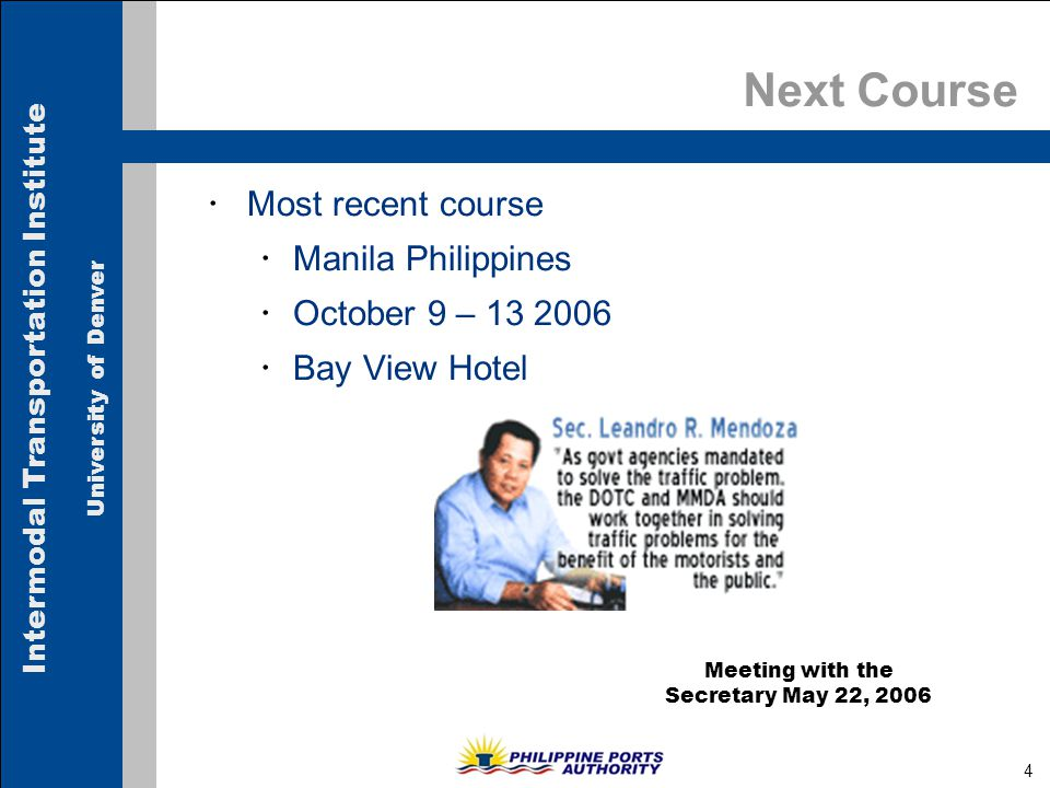 Intermodal Transportation Institute University of Denver 4 Next Course  Most recent course  Manila Philippines  October 9 – 13 2006  Bay View Hote