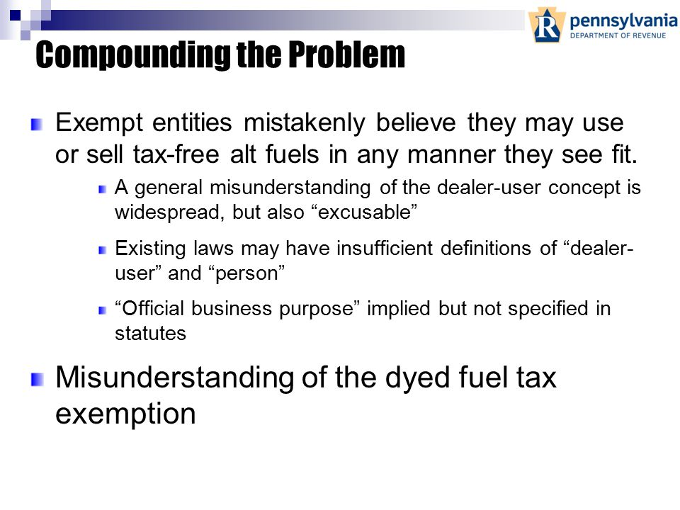 Exempt Fuel, Exempt Entities, and Exempt Fuel Use Exempt Fuel Exempt Fuel is fuel upon which no tax is ever imposed. Exempt entities Exempt entities a