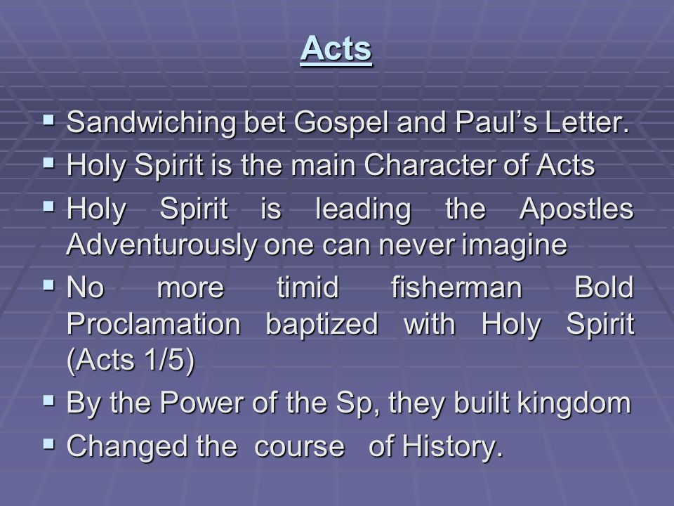 Acts  Sandwiching bet Gospel and Paul's Letter.