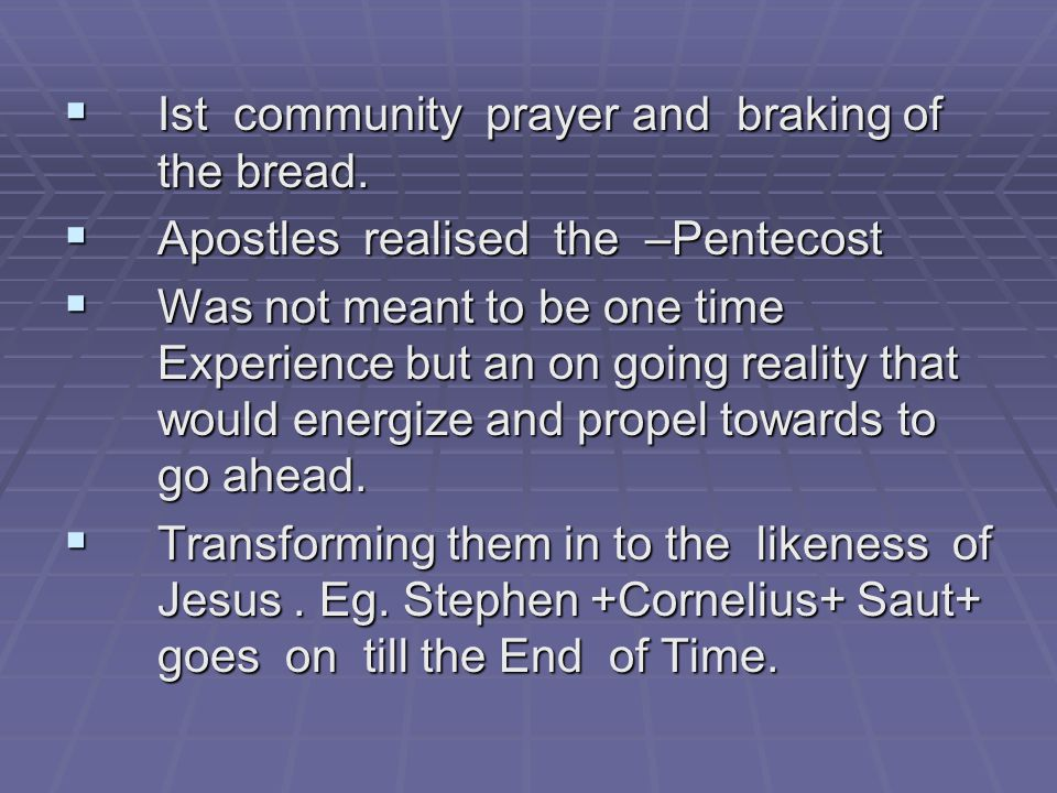  Ist community prayer and braking of the bread.