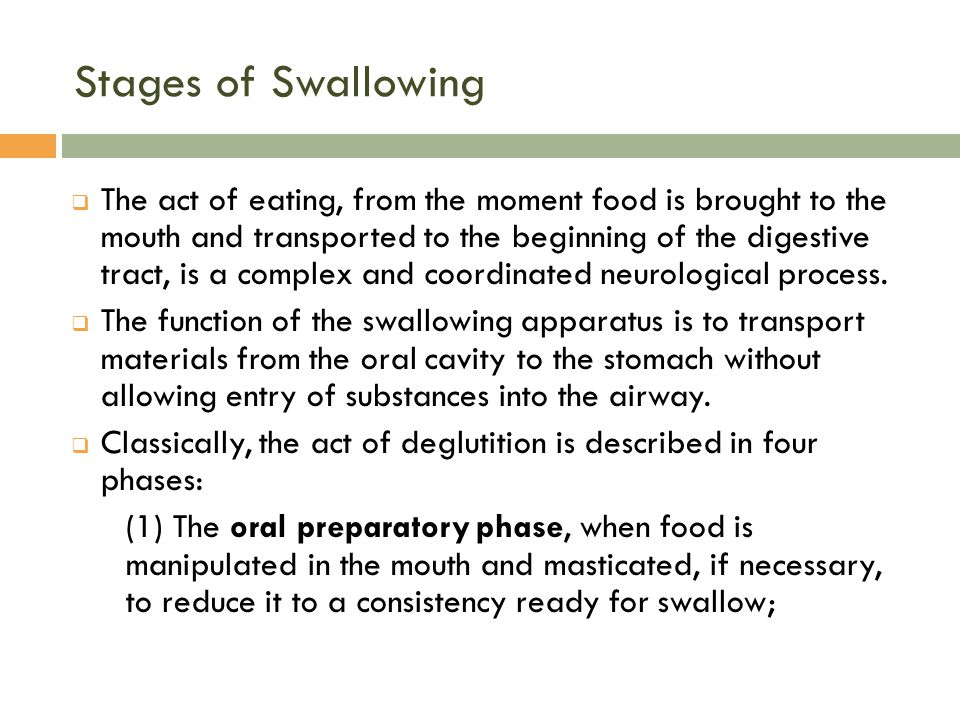Stages of Swallowing (2) The oral phase of swallow, when the tongue propels food posteriorly until the swallow response is triggered; (3) The pharyngeal phase, when the swallow response is triggered and the bolus is moved through the pharynx; and (4) The esophageal phase, when esophageal peristalsis carries the bolus through the cervical and thoracic esophagus and into the stomach.
