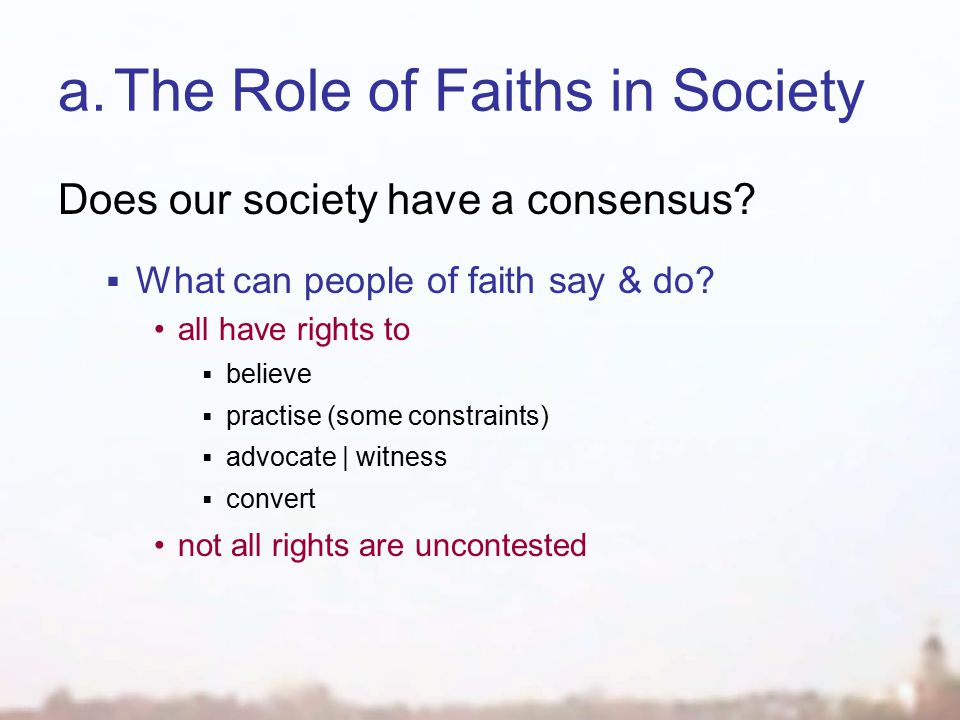 a.The Role of Faiths in Society Does our society have a consensus.
