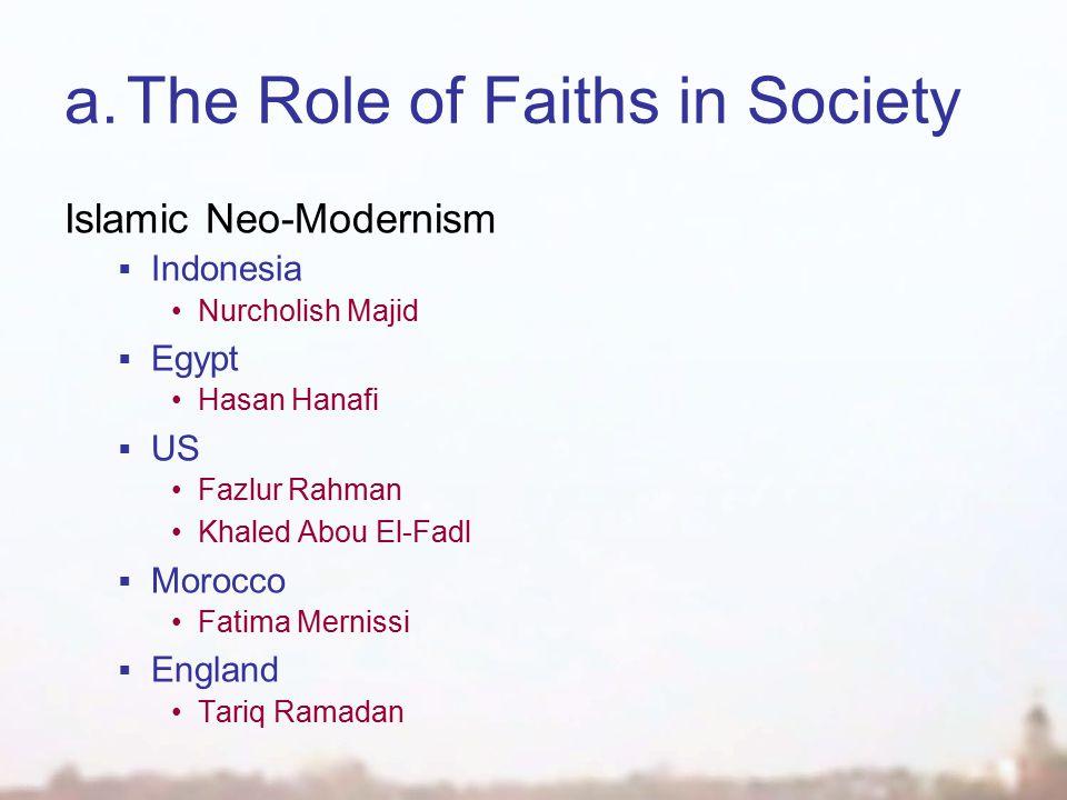 a.The Role of Faiths in Society Islamic Neo-Modernism  Indonesia Nurcholish Majid  Egypt Hasan Hanafi  US Fazlur Rahman Khaled Abou El-Fadl  Morocco Fatima Mernissi  England Tariq Ramadan