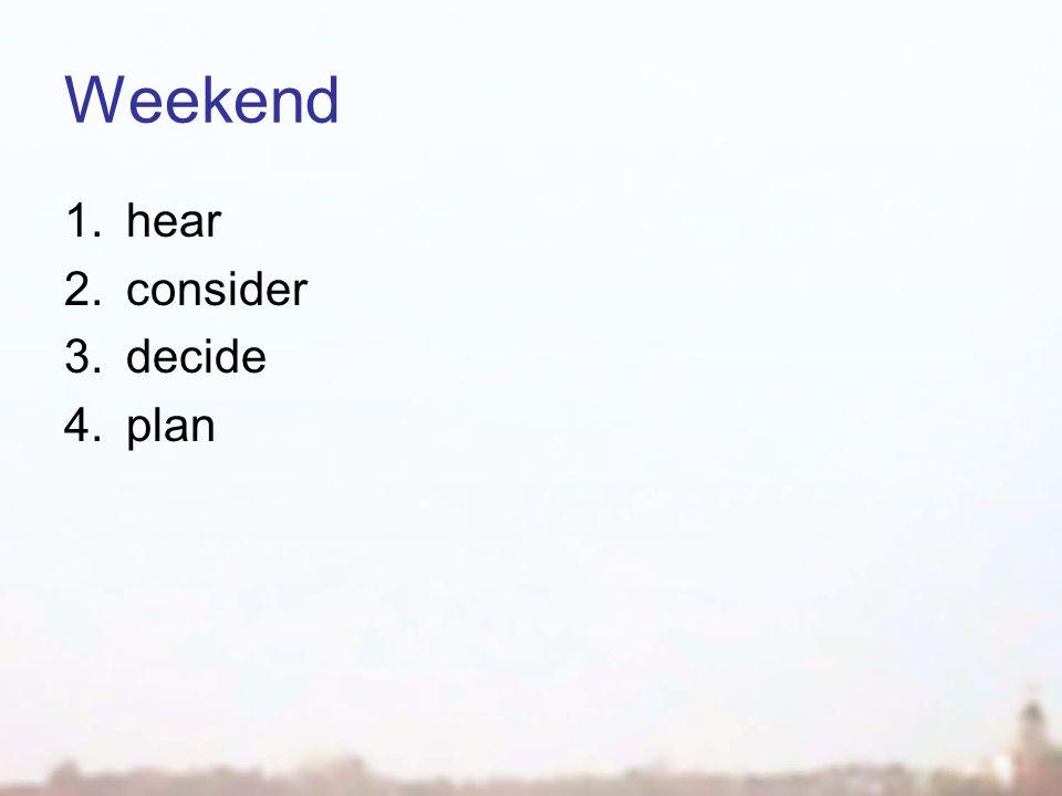 Weekend 1.hear 2.consider 3.decide 4.plan