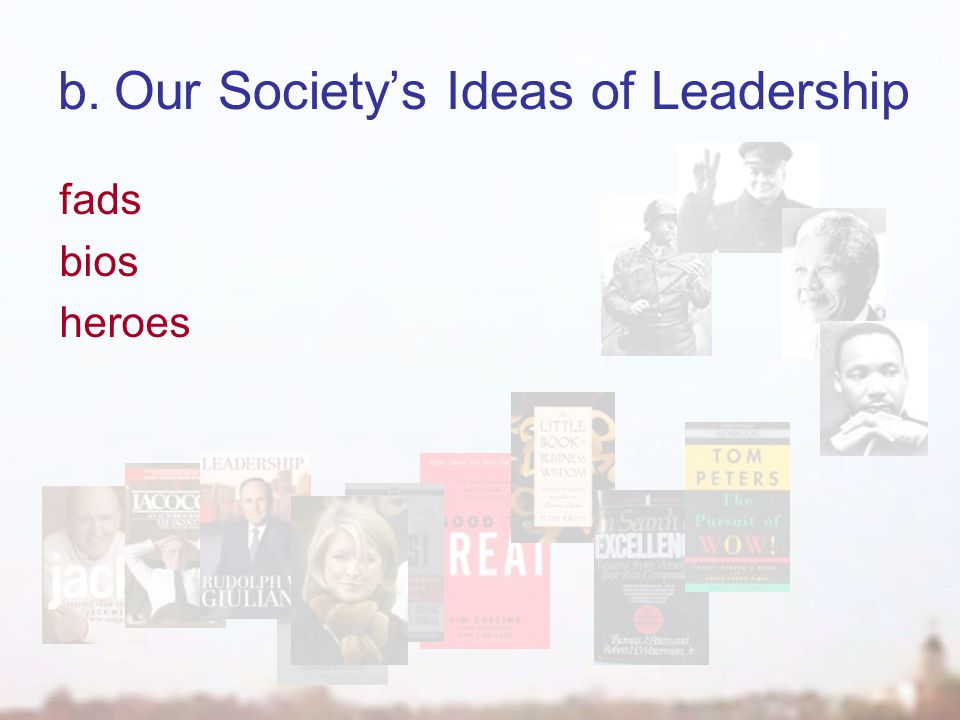 b.Our Society's Ideas of Leadership fads bios heroes