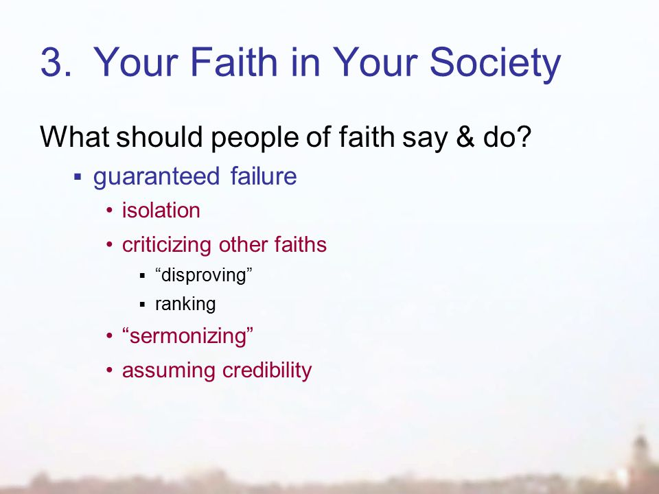 3.Your Faith in Your Society What should people of faith say & do.