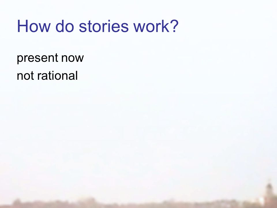 How do stories work present now not rational