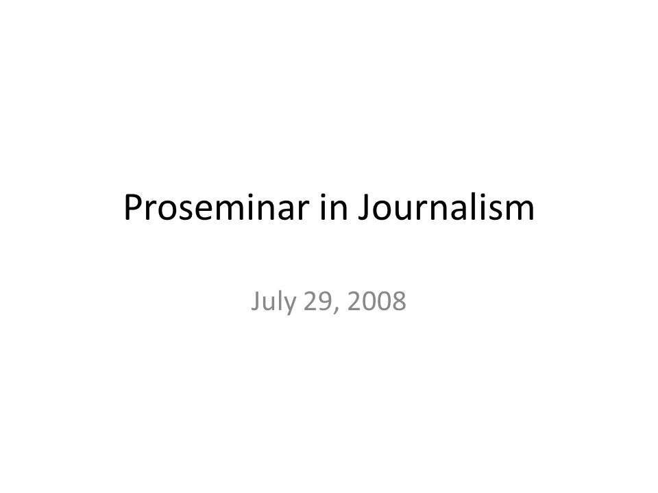 Proseminar in Journalism July 29, 2008