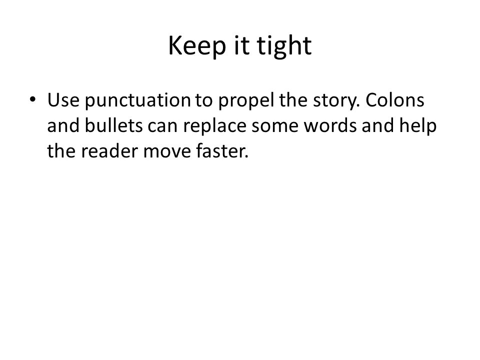 Keep it tight Use punctuation to propel the story.