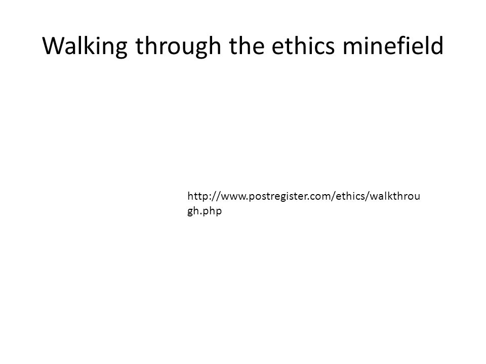 Walking through the ethics minefield http://www.postregister.com/ethics/walkthrou gh.php