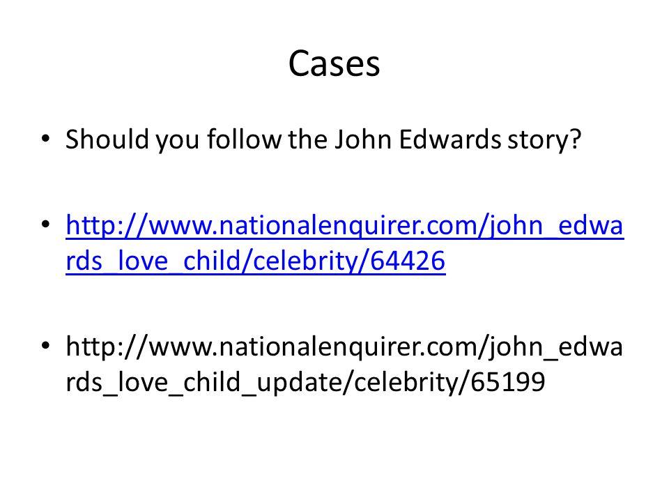 Cases Should you follow the John Edwards story.