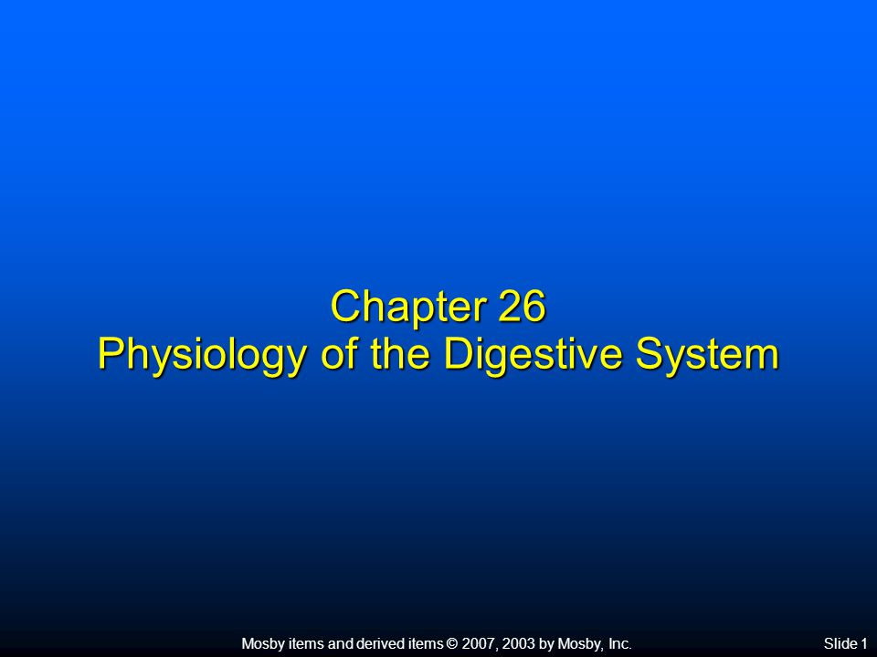 Mosby items and derived items © 2007, 2003 by Mosby, Inc.Slide 1 Chapter 26 Physiology of the Digestive System