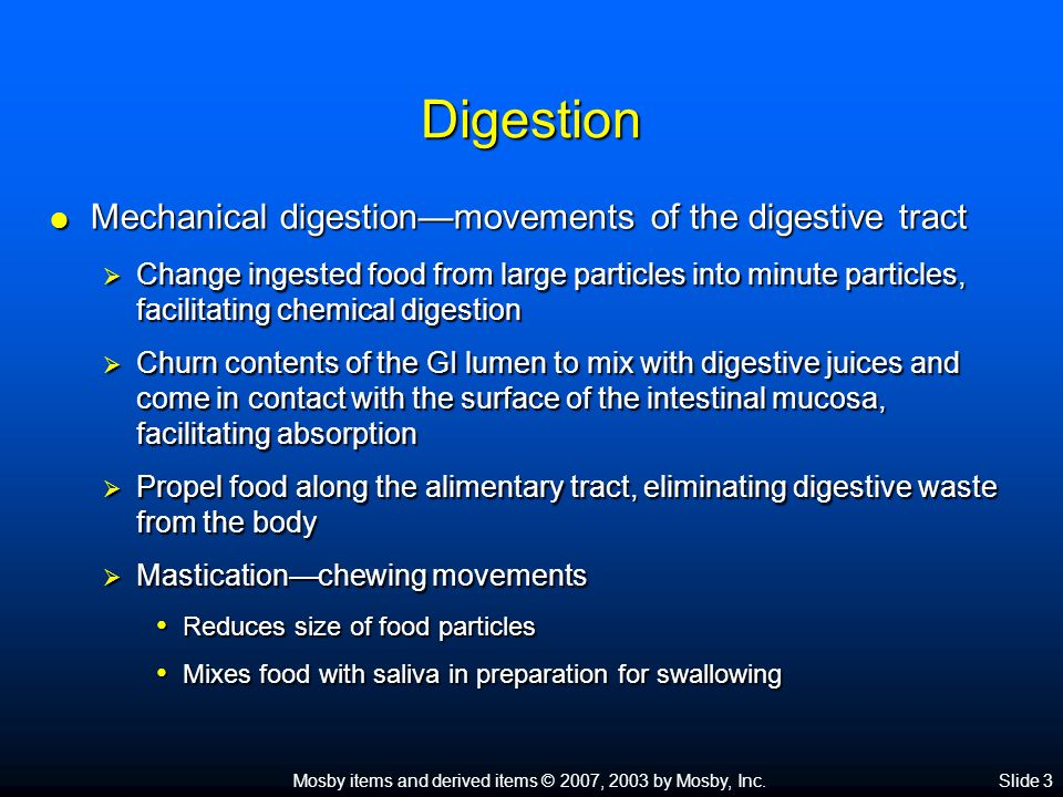 Mosby items and derived items © 2007, 2003 by Mosby, Inc.Slide 3 Digestion  Mechanical digestion—movements of the digestive tract  Change ingested f