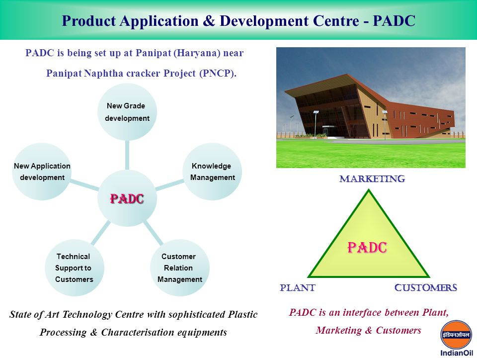PADC is being set up at Panipat (Haryana) near Panipat Naphtha cracker Project (PNCP).
