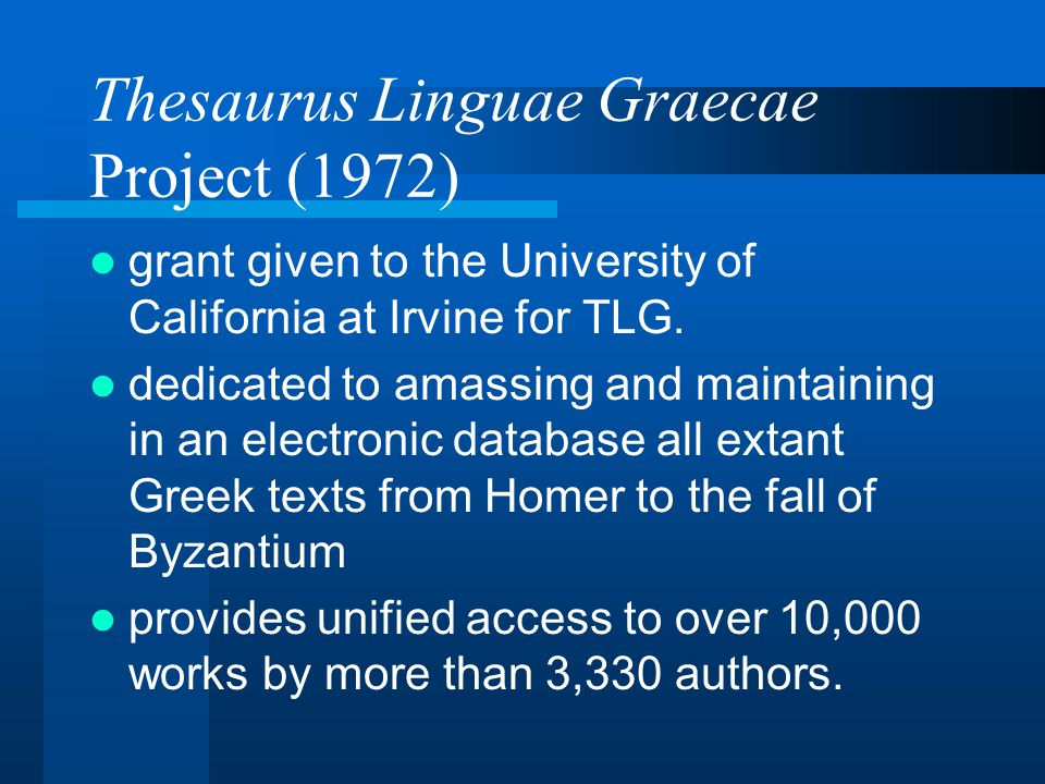 Thesaurus Linguae Graecae Project (1972) grant given to the University of California at Irvine for TLG.