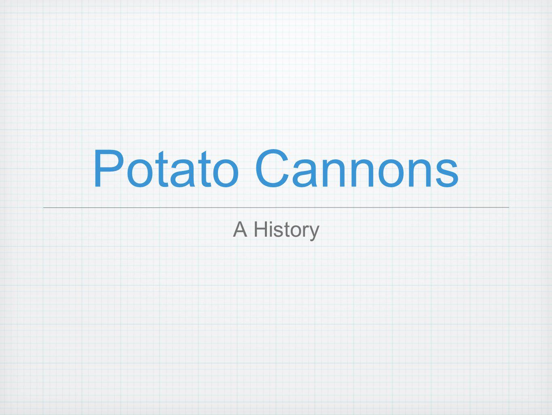 Potato Cannons A History