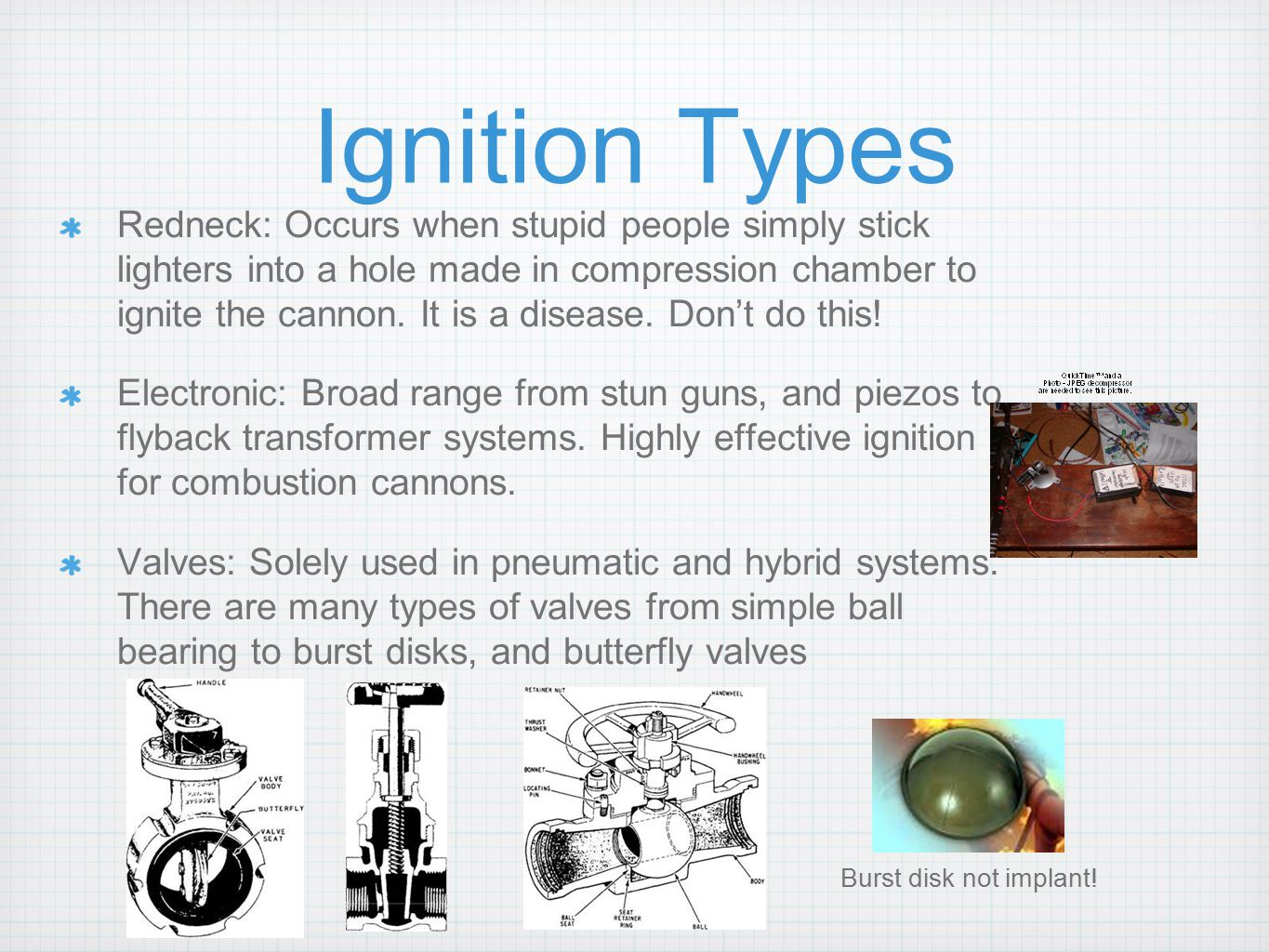 Ignition Types Redneck: Occurs when stupid people simply stick lighters into a hole made in compression chamber to ignite the cannon. It is a disease.