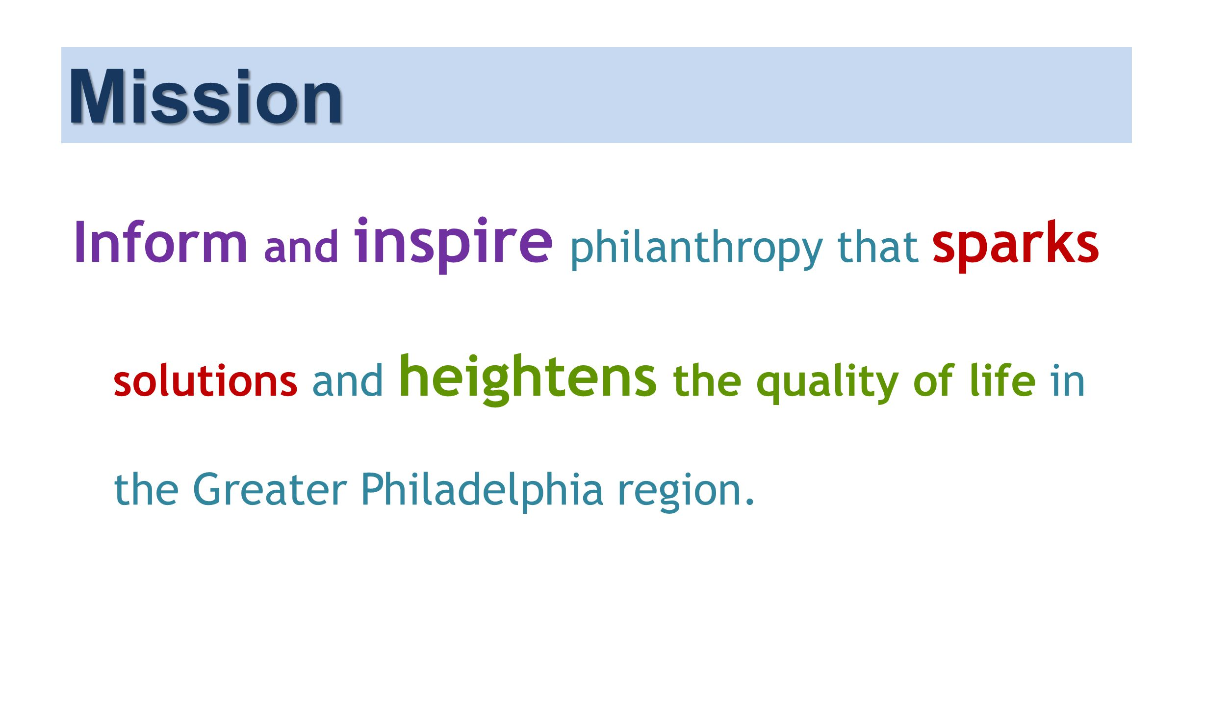 Inform and inspire philanthropy that sparks solutions and heightens the quality of life in the Greater Philadelphia region.