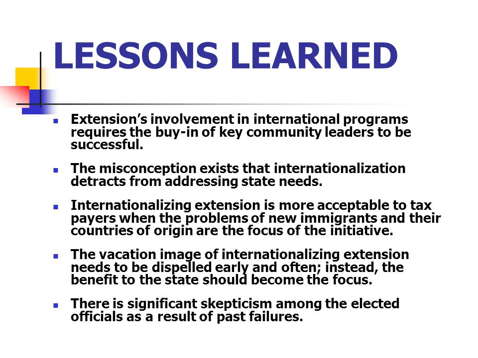 LESSONS LEARNED Extension's involvement in international programs requires the buy-in of key community leaders to be successful.
