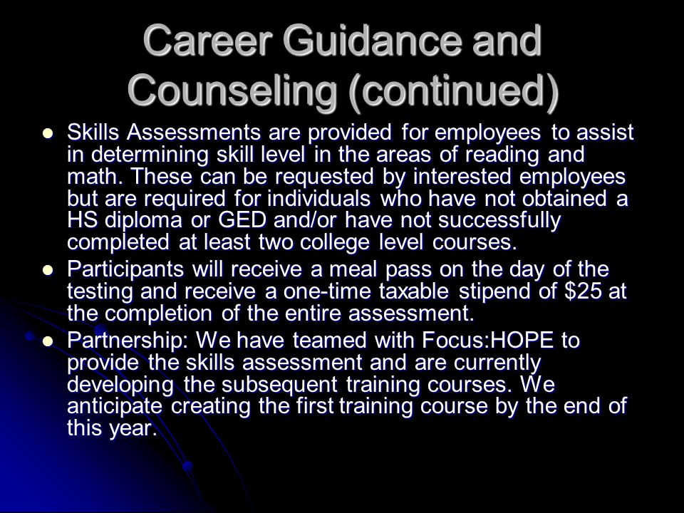 Career Guidance and Counseling (continued) Skills Assessments are provided for employees to assist in determining skill level in the areas of reading and math.