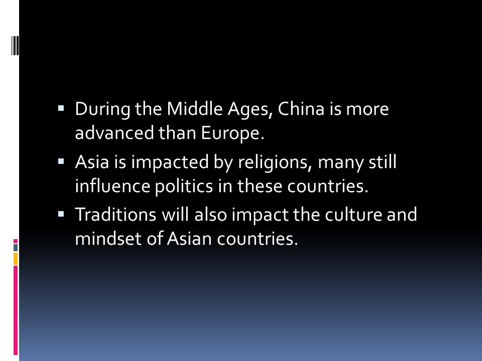  During the Middle Ages, China is more advanced than Europe.
