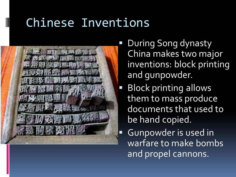 Chinese Inventions  During Song dynasty China makes two major inventions: block printing and gunpowder.