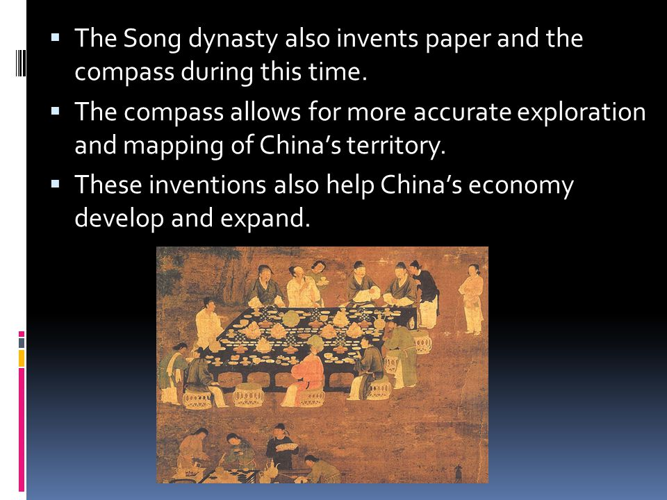  The Song dynasty also invents paper and the compass during this time.