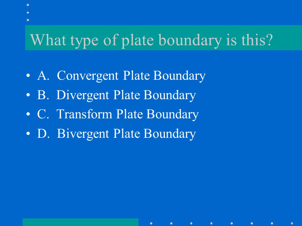 What type of plate boundary is this? A. Convergent Plate Boundary B. Divergent Plate Boundary C. Transform Plate Boundary D. Bivergent Plate Boundary