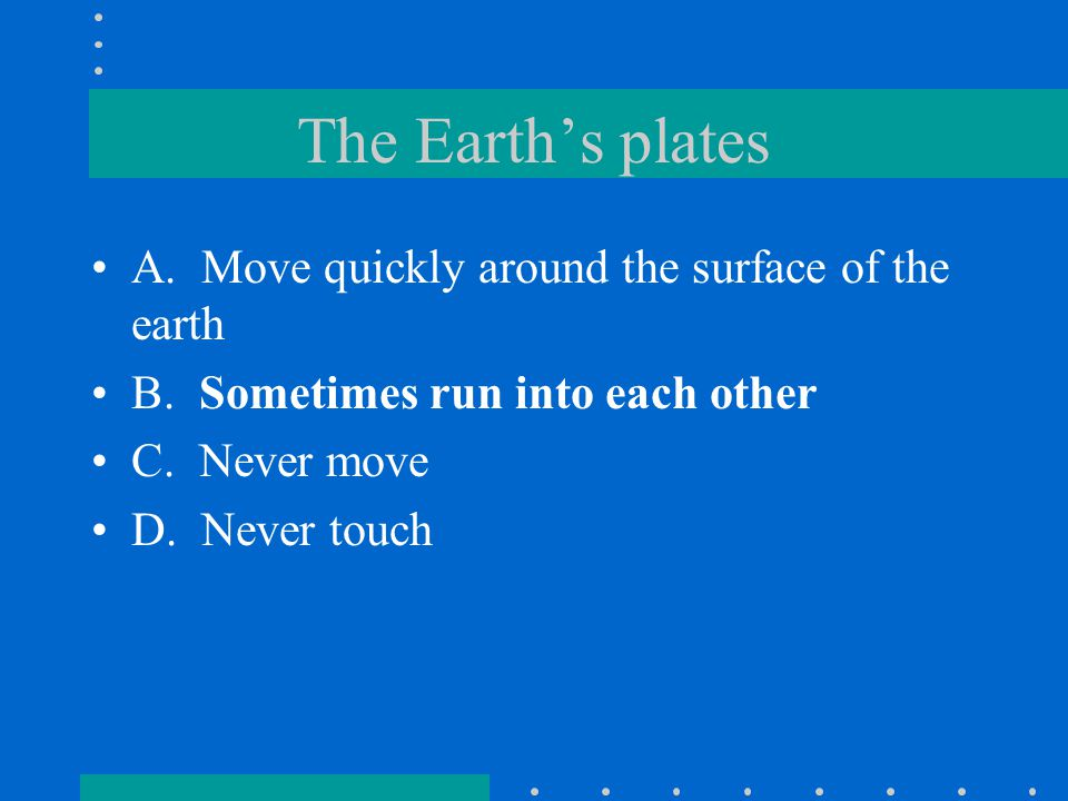 Why do plates move.A. Magma circulating in the mantle moves them around B.