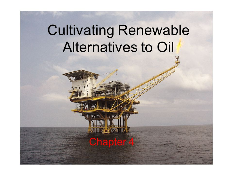 Cultivating Renewable Alternatives to Oil Chapter 4