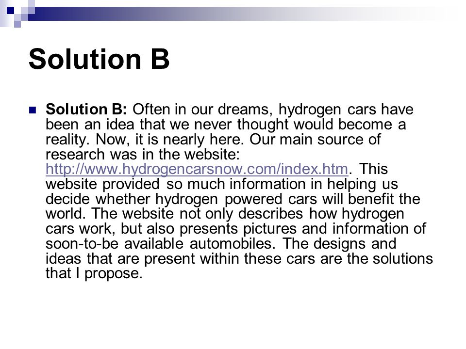 Solution B Solution B: Often in our dreams, hydrogen cars have been an idea that we never thought would become a reality.