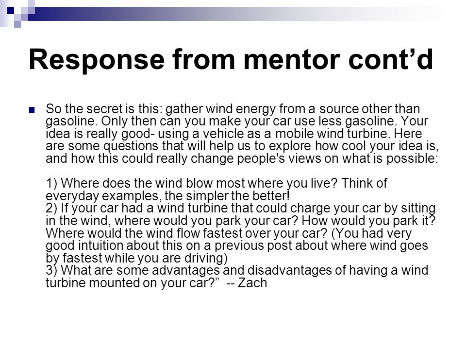 Response from mentor cont'd So the secret is this: gather wind energy from a source other than gasoline.